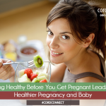 Getting healthy before you get pregnant leads to healthier pregnancy and baby