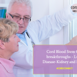 Cord Blood Stem Cell breakthroughs – Lung Disease-Kidney and Lupus