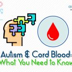 Autism and Cord Blood: What you need to know