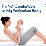I'm not comfortable in my postpartum body