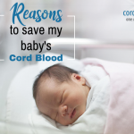 Reasons to Save My Baby's Cord Blood.