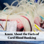 Know About the Facts of Cord Blood Banking