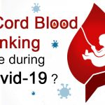 Is Cord Blood Banking Safe during Covid-19?